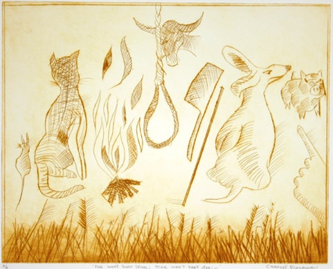 "<h4 style=""margin:0px 0px 5px 0px"">Fire Won't Burn Stick; Stick won't beat dog...</h4>Medium: Drypoint<br />Price: $2,500 